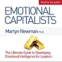 Emotional Capitalists: The Ultimate Guide to Developing Emotional Intelligence for Leaders Audiobook by Martyn Newman, PhD Narrated by Martyn Newman