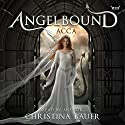 Acca: Angelbound Origins, Book 3 Audiobook by Christina Bauer Narrated by Christina Bauer