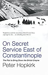 On Secret Service East of Constantinople: The Plot to Bring Down the British Empire (Not A Series)