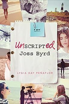 Unscripted Joss Byrd: A Novel by [Peñaflor, Lygia Day]