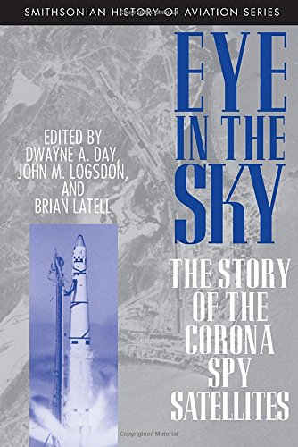 Eye in the Sky: The Story of the CORONA Spy Satellites (Smithsonian History of Aviation & Spaceflight)