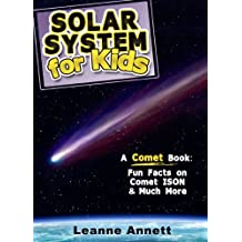 Solar System For Kids! A Comet Book: Fun Facts & Pictures of Space & Comets With Comet ISON (Kids Space Series Book 1)