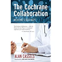 The Cochrane Collaboration: Medicine's Best-Kept Secret