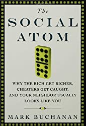 The Social Atom: Why the Rich Get Richer, Cheaters Get Caught, and Your Neighbor Usually Looks Like You