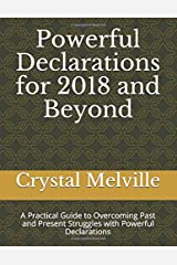 Powerful Declarations for 2018 and Beyond: A Practical Guide to Overcoming Past and Present Struggles with Powerful Declarations Paperback