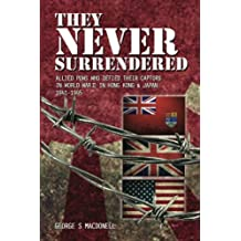 They NEVER Surrendered: Allied POWs who defied their captors in World War 2 In Hong Kong and Japan 1941-1945