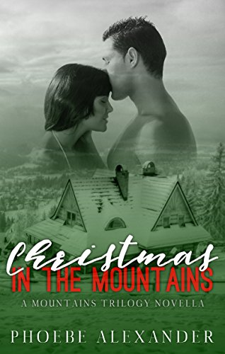 Christmas in the Mountains: A Mountains Trilogy Novella by [Alexander, Phoebe]