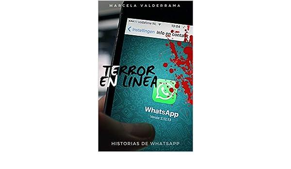 Terror en línea: Historias de WhatsApp eBook: Marcela Edith Valderrama Valdebenito: Amazon.es: Tienda Kindle