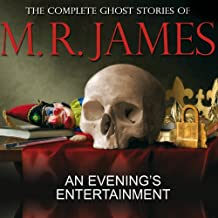 An Evening's Entertainment: The Complete Ghost Stories of M R James