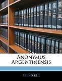 Anonymus Argentinensis (German Edition), Bruno Keil, 1144937582