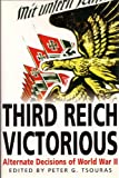 THIRD REICH VICTORIOUS. The Alternate History of How the Germans Won the War.