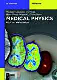 Medical Physics: Exercises and Examples (De Gruyter Textbook), Wieland Alexander Worthoff, Hans Georg Krojanski, Dieter Suter, 3110306751