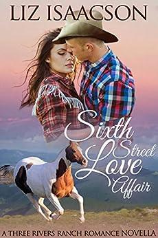 Sixth Street Love Affair (Three Rivers Ranch Romance Book 5) by [Isaacson, Liz, Johnson,Elana]