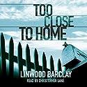 Too Close to Home Hörbuch von Linwood Barclay Gesprochen von: Christopher Lane