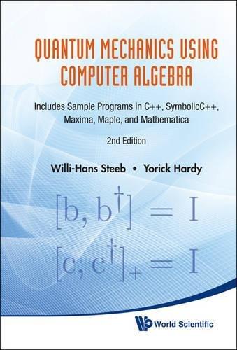 Quantum Mechanics Using Computer Algebra: Includes Sample Programs in C++, Symbolicc++, Maxima, Maple, and Mathematica (