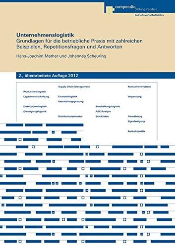 Unternehmenslogistik: Grundlagen für die betriebliche Praxis mit zahlreichen Beispielen, Repetitionsfragen und Antworten