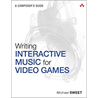 Writing Interactive Music for Video Games: A Composer's