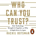 Who Can You Trust?: How Technology Brought Us Together - and Why It Could Drive Us Apart Hörbuch von Rachel Botsman Gesprochen von: Caroline Baum