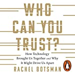 Who Can You Trust?: How Technology Brought Us Together - and Why It Could Drive Us Apart | Rachel Botsman
