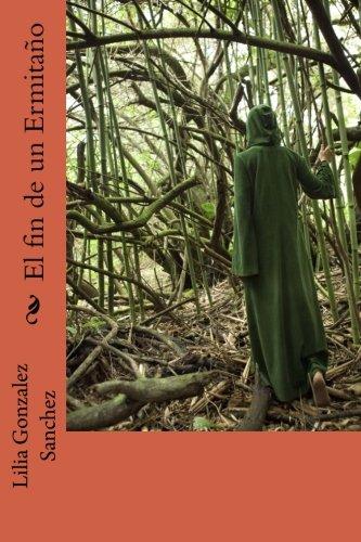 El fin de un ermitaño (Spanish Edition) [Lilia Gonzalez Sanchez] (Tapa Blanda)