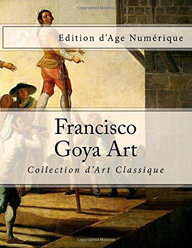 Download Francisco Goya Art: Collection d'Art Classique Edition d'Age Numerique (French Edition) pdf