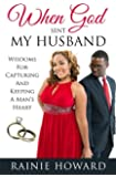 When God Sent My Husband: Wisdoms For Capturing And Keeping A Man's Heart