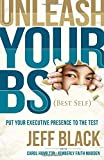 img - for Unleash Your BS (Best Self): Putting Your Executive Presence to the Test book / textbook / text book