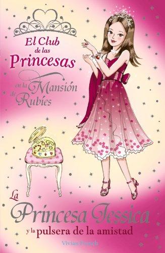 La princesa Jessica y la pulsera de la amistad / Princess Jessica and the Best-friend Bracelet (El club de las princesas en la mansion de Rubies / The Tiara Club at Ruby Mansions) (Spanish Edition)