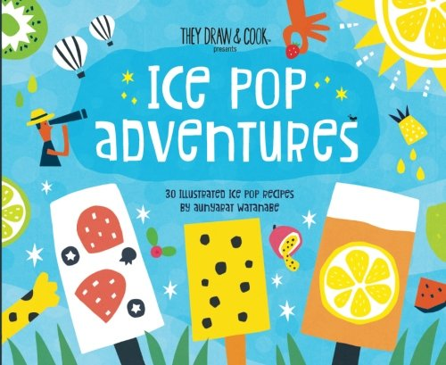 Ice Pop Adventures: 30 Illustrated Popsicle Recipes (TDAC Single Artist Series) (Volume 9)