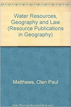 Water Resources, Geography and Law (Resource Publications in Geography) by Olen Paul Matthews (1984-06-03)