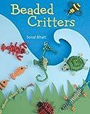 Beaded Critters, Sonal Bhatt, 1402740433