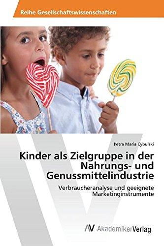 Kinder als Zielgruppe in der Nahrungs- und Genussmittelindustrie: Verbraucheranalyse und geeignete Marketinginstrumente