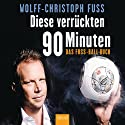Diese verrückten 90 Minuten: Das Fuss-Ball-Buch Audiobook by Wolff-Christoph Fuss Narrated by Wolff-Christoph Fuss