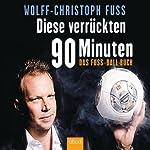 Diese verrückten 90 Minuten: Das Fuss-Ball-Buch | Wolff-Christoph Fuss