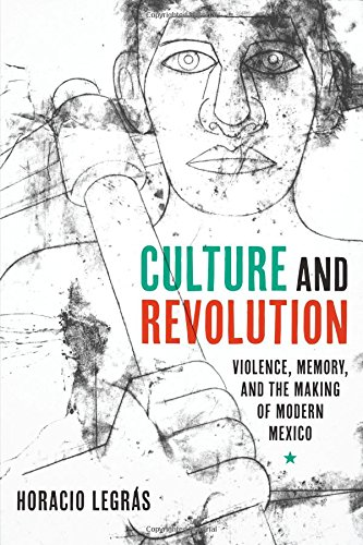 Culture and Revolution: Violence, Memory, and the Making of Modern Mexico (Border Hispanisms)