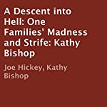 A Descent Into Hell: One Families' Madness and Strife | Joe Hickey,Kathy Bishop
