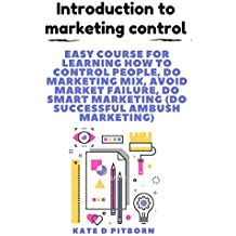 Introduction to marketing control: Easy course for learning how to control people, do marketing mix, avoid market failure, do smart marketing (Do successful ambush marketing)