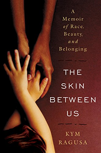 The Skin Between Us: A Memoir of Race, Beauty, and Belonging cover