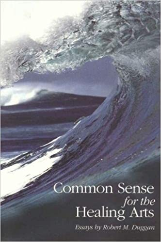 common sense for the healing arts essays by robert m duggan  common sense for the healing arts essays by robert m duggan robert m duggan 9780912381046 com books