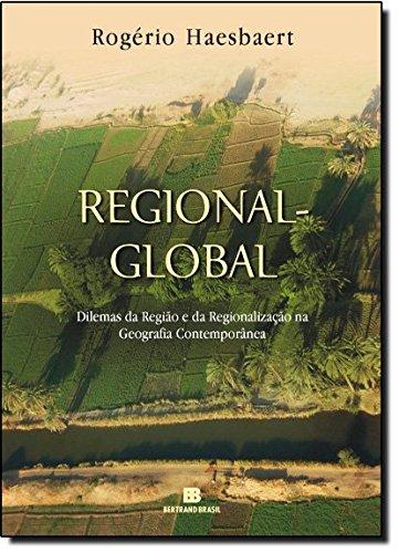 Regional-Global: Dilemas da região e da regionalização na geografia contemporânea: Dilemas da região e da regionalização na geografia contemporânea