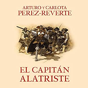 El capitán Alatriste [Captain Alatriste]: Las aventuras del capitán Alatriste 1 [The Adventures of Captain Alatriste, Book 1] Audiobook by Arturo Pérez-Reverte Narrated by Raúl Llorens