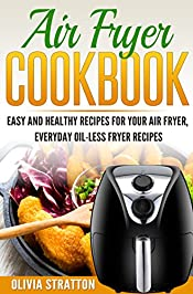 Air Fryer Cookbook: Easy and Healthy Recipes for Your Air Fryer, Everyday Oilless Fryer Recipes