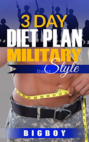 3 Day Diet Plan Military Style: Quickly Shed Pounds And Transform Your Body