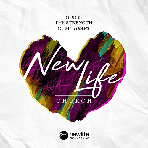 New Life Church - God Is the Strength of My Heart 2017