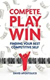 Compete, Play, Win: Finding Your Best Competitive Self