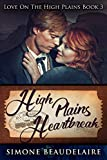 High Plains Heartbreak: A Steamy Western Historical Romance (Love On The High Plains Book 3)