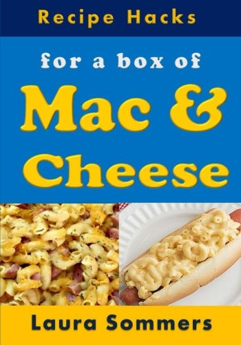 Recipe Hacks for a Box of Mac & Cheese (Cooking on a Budget) (Volume 16)