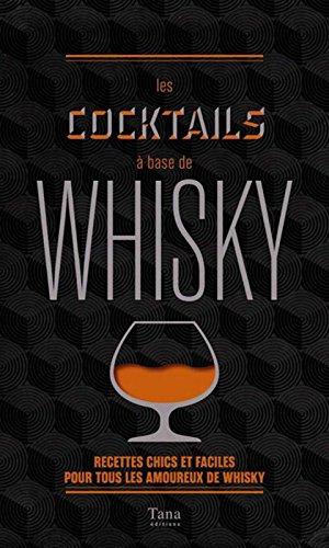 Les cocktails à base de whisky Broché – 22 septembre 2016 Régis CELABE Laurence MAROT Tana B01E88BP7G