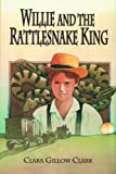Willie and the Rattlesnake King, Clara Gillow Clark, 156397763X