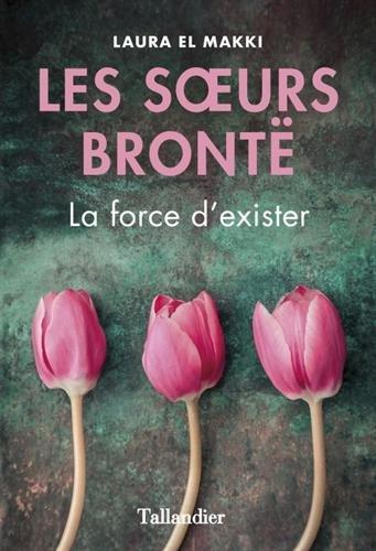 Télécharger Les Soeurs Brontë La Force Dexister Laura El Makki